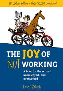 The Joy Of Not Working : how to create an excellent...