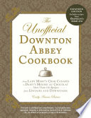 The Unofficial Downton Abbey Cookbook  Revised Edition
