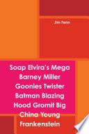 Soap Elvira   s Mega Barney Miller Goonies Twister Batman Blazing Hood Gromit Big China Young Frankenstein