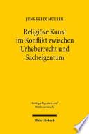 Religi  se Kunst im Konflikt zwischen Urheberrecht und Sacheigentum
