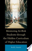 Mentoring At Risk Students through the Hidden Curriculum of Higher Education