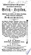 Churpfalzbayerisch gelehrt-decisives Universal-Gesetz-Lexikon