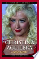 Christina Aguilera A Biography