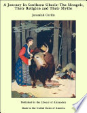 A Journey In Southern Siberia: The Mongols, Their Religion And Their Myths : modes of worship, and customs i have...