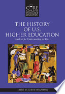The History of U S  Higher Education     Methods for Understanding the Past