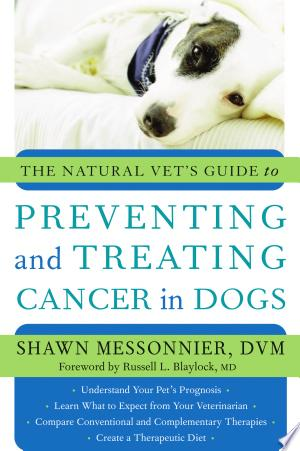 The Natural Vet's Guide to Preventing and Treating Cancer in Dogs - ISBN:9781577315193