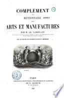 Complement du Dictionnaire des Arts et Manufactures