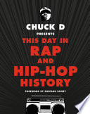 Chuck D Presents This Day in Rap and Hip Hop History