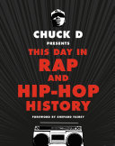 Chuck D Presents This Day In Rap And Hip-Hop History : 1973 to the present by chuck...