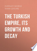 The Turkish Empire  its Growth and Decay