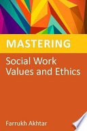 Mastering Social Work Values and Ethics Value In Social Workers Are Their Ability To