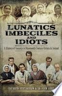 Lunatics  Imbeciles and Idiots