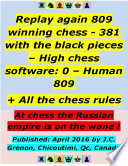 Replay 809 Winning Chess   381 With the Black Pieces   High Chess Software   0   Human   809     All the Chess Rules