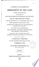 A Practical and Elementary Abridgment of the Cases Argued and Determined in the Courts of King s Bench  Common Pleas  Exechequer  and at Nisi Prius