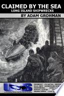 Claimed By The Sea Long Island Shipwrecks
