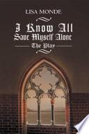 I Know All Save Myself Alone