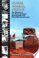 FLIGHT  CAMERA  ACTION  The History of U S  Naval Aviation Photography and Photo Reconnaissance