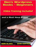 Ben s Wordpress Books  Beginners  With Stunning Video Training and an Amazing Wordpress Theme