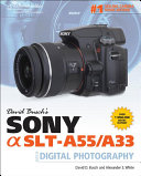 David Busch's Sony Alpha SLT-A55/A33 Guide to Digital Photography That Feature The Unique Ability To Shot