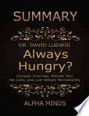Summary  Always Hungry  By David Ludwig  Conquer Cravings  Retrain Your Fat Cells  and Lost Weight Permanently