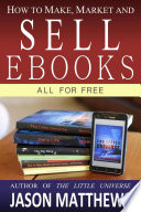 How To Make Market And Sell Ebooks All For Free book