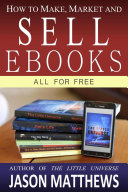 How to Make, Market and Sell Ebooks - All for Free Book