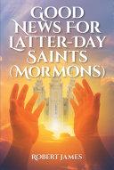 Good News for Latter-Day Saints (Mormons) Book