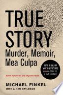 True Story  Murder  Memoir  Mea Culpa