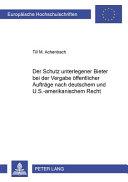 Der Schutz unterlegener Bieter bei der Vergabe   ffentlicher Auftr  ge nach deutschem und US amerikanischem Recht