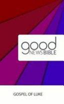 GOOD NEWS BIBLE  GNB  GOSPEL OF LUKE
