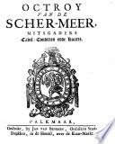 Octroy Van De Scher Meer Of 8 Oct 1631 Mitsgaders Cavel Conditien Of 25 Oct 1635 Ende Kaarte
