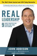 Real Leadership  9 Simple Practices for Leading and Living with Purpose