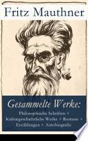 Gesammelte Werke  Philosophische Schriften   Kulturgeschichtliche Werke   Romane   Erz  hlungen   Autobiografie  34 Titel in einem Buch    Vollst  ndige Ausgaben