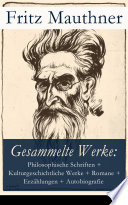 Gesammelte Werke: Philosophische Schriften + Kulturgeschichtliche Werke + Romane + Erzählungen + Autobiografie (34 Titel in einem Buch  Vollständige Ausgaben)