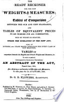 The Ready Reckoner for the New Weights and Measures; Or, Tables of Comparison Between the Old and New Standards ... (Accompanied by Introductory Observations.) An Abstract of the Act Passed June 1824 for Effecting a Uniformity in Weights and Measures, Etc