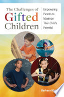 The Challenges Of Gifted Children Empowering Parents To Maximize Their Child S Potential