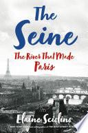 The Seine  The River that Made Paris Book PDF