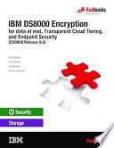 Ibm Ds8000 Encryption For Data At Rest Transparent Cloud Tiering And Endpoint Security Ds8000 Release 9 0
