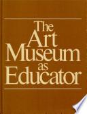 The Art Museum As Educator