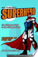 How to Become a Superhero  The Ultimate Guide to the Ultimate You