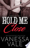 Hold Me Close by Vanessa Vale