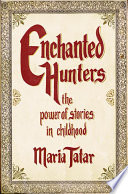 Enchanted Hunters  The Power of Stories in Childhood