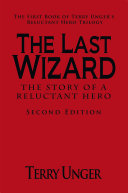 The Last Wizard - the Story of a Reluctant Hero Second Edition
