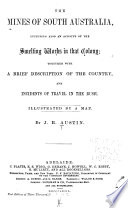 The Mines Of South Australia Including Also An Account Of The Smelting Works In That Colony