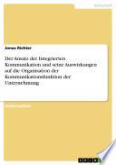 Der Ansatz der Integrierten Kommunikation und seine Auswirkungen auf die Organisation der Kommunikationsfunktion der Unternehmung