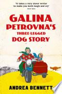 Galina Petrovna   s Three Legged Dog Story