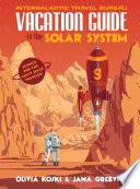 Ebook Vacation Guide to the Solar System Epub Olivia Koski,Jana Grcevich Apps Read Mobile
