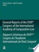 General Reports of the XVIIIth Congress of the International Academy of Comparative Law Rapports G  n  raux du XVIII  me Congr  s de l   Acad  mie Internationale de Droit Compar