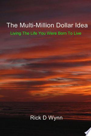 The Multi-Million Dollar Idea: Living the Life You Were Born to Live - ISBN:9781463003326