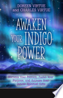 Awaken Your Indigo Power : from the mid-1970s on —are now adults, and...